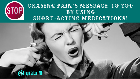 Is It Time for The Pill? Stop Chasing Pain's Message to You Using Short-Acting Medications!